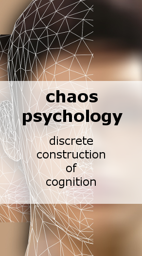 Chaos Psychology: discrete construction of cognition
