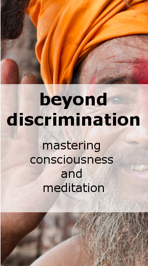 Beyond Discrimination: mastering consciousness and meditation